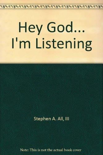 Hey God. . . I'm Listening!: All, III, Dr. Stephen A.