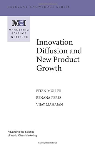 Innovation Diffusion and New Product Growth (Marketing Science Institute (MSI) Relevant Knowledge ...