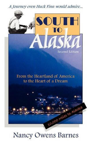 9780982390221: South to Alaska: A True Story of Courage and Survival from America's Heartland to the Heart of a Dream