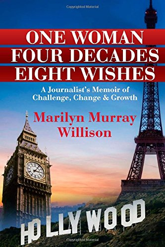 9780982394106: One Woman, Four Decades, Eight Wishes: A Journalist's Memoir of Challenge, Change and Growth
