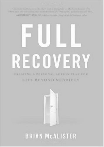 Full Recovery: Creating a Personal Action Plan for Life Beyond Sobriety: Brian McAlister