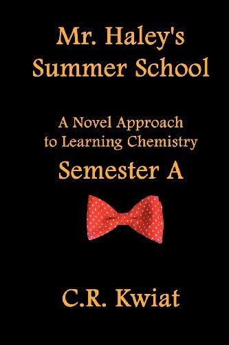 9780982400661: Mr. Haley's Summer School: A Novel Approach to Learning Chemistry - Semester a