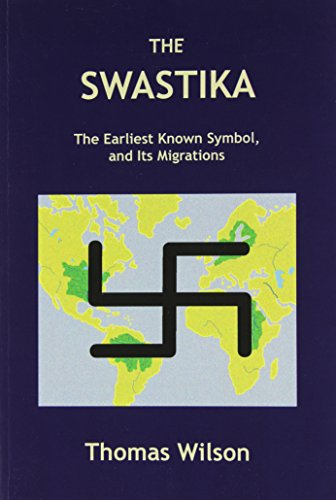The Swastika: The Earliest Known Symbol, and Its Migrations: Wilson, Thomas