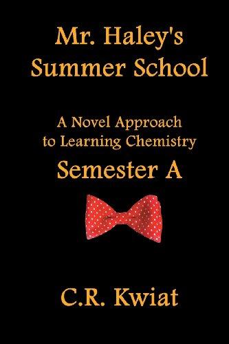 9780982406663: Mr. Haley's Summer School: A Novel Approach to Learning Chemistry - Semester a