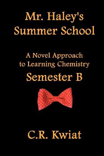 9780982406687: Mr. Haley's Summer School: A Novel Approach to Learning Chemistry - Semester B