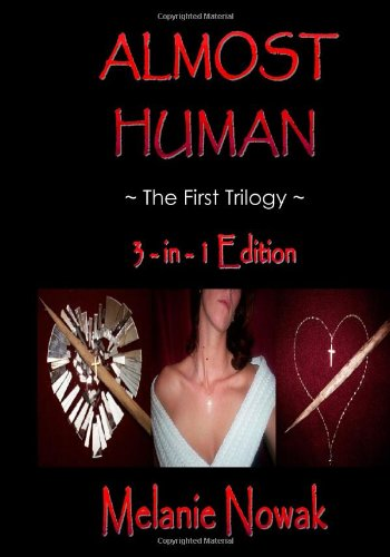 Almost Human ~The First Trilogy~: 3 in 1 Edition: Melanie Nowak