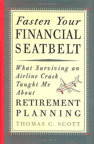 Fasten Your Financial Seatbelt: What Surviving an: Scott, Thomas A.