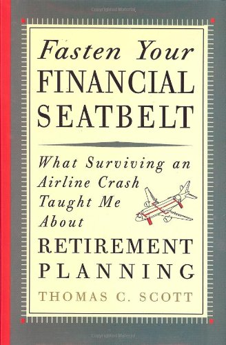 9780982411711: Fasten Your Financial Seatbelt: What Surviving an Airline Crash Taught Me About Retirement Planning