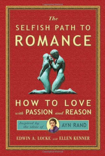 9780982411759: Selfish Path to Romance: How to Love with Passion & Reason