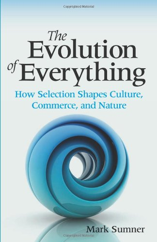 9780982417164: The Evolution of Everything: How Selection Shapes Culture, Commerce, and Nature