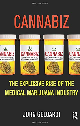 9780982417195: Cannabiz: The Explosive Rise of the Medical Marijuana Industry