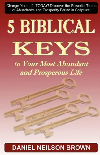 9780982426609: 5 Biblical Keys to Your Most Abundant and Prosperous Life