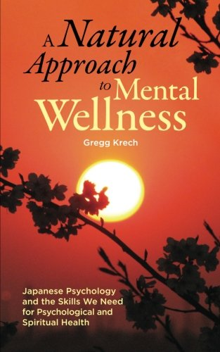 9780982427316: A Natural Approach to Mental Wellness: Japanese Psychology and the Skills We Need for Psychological and Spiritual Health