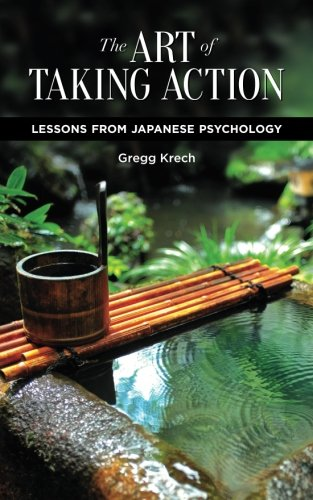 9780982427385: The Art of Taking Action: Lessons from Japanese Psychology