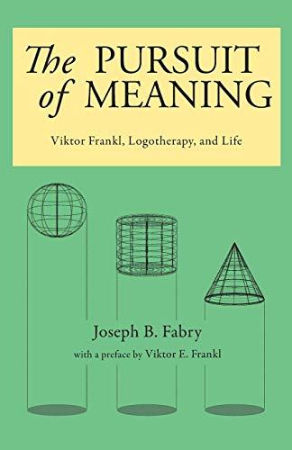 9780982427897: The Pursuit of Meaning: Viktor Frankl, Logotherapy, and Life
