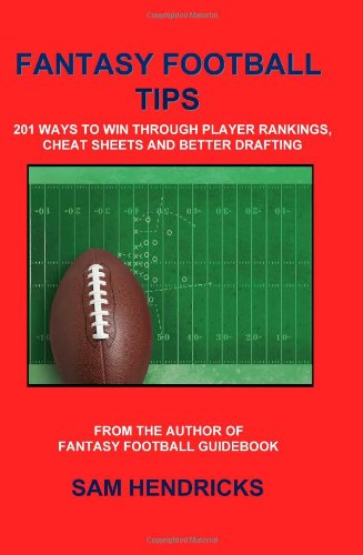 9780982428665: Fantasy Football Tips: 201 Ways to Win Through Player Rankings, Cheat Sheets and Better Drafting