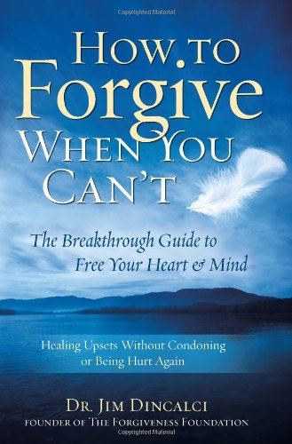 9780982430705: How to Forgive When You Can't: The Breakthrough Guide to Free Your Heart & Mind