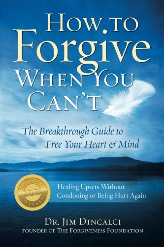 9780982430712: How to Forgive When You Can't: The Breakthrough Guide to Free Your Heart & Mind {Winner: 2010 Living Now Book Award; Finalist: Self Help- Book of the Year Award- Forward Review Magazine}