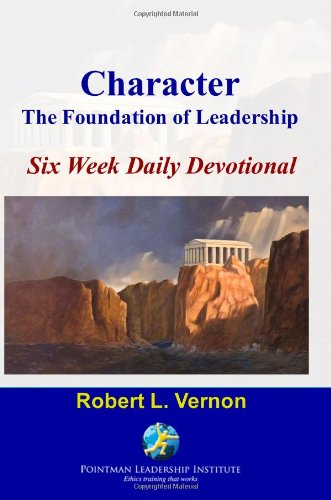 9780982437919: Character: The Foundation Of Leadership Six Week Daily Devotional