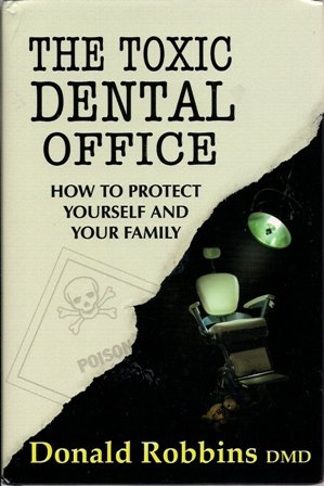9780982439906: The Toxic Dental Office (How To Protect Yourself And Your Family)