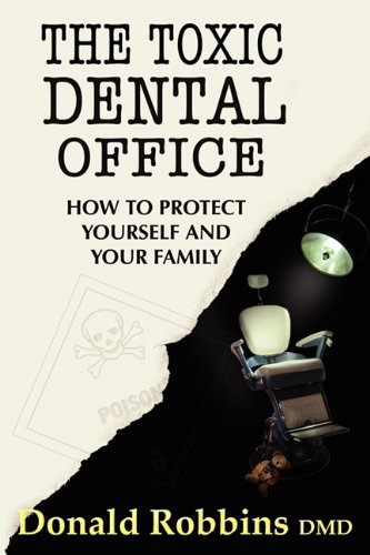 9780982439913: The Toxic Dental Office: How to Protect Yourself and Your Family