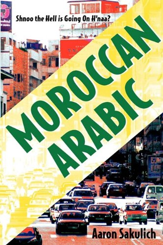 9780982440902: Moroccan Arabic: Shnoo the Hell is Going On Hnaa? A Practical Guide to Learning Moroccan Darija - the Arabic Dialect of Morocco