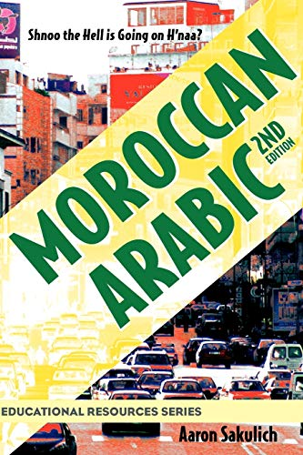 9780982440933: Moroccan Arabic: Shnoo the Hell is Going On H'naa? A Practical Guide to Learning Moroccan Darija - the Arabic Dialect of Morocco (2nd edition) (Educational Resources)