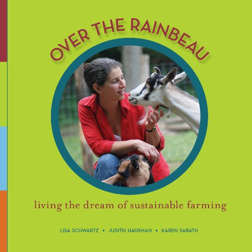 Over the Rainbeau : Living the Dream of Sustainable Farming