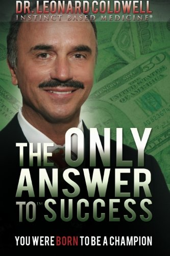 The Only Answer to Success: You Were: Dr. Leonard Coldwell