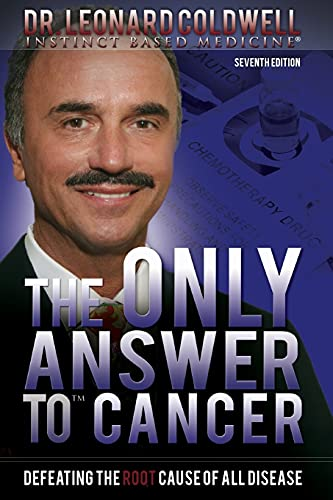 The Only Answer to Cancer: Defeating the: Coldwell, Dr. Leonard