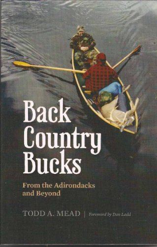 Back Country Bucks: From the Adirondacks and Beyond: Mead, Todd A.