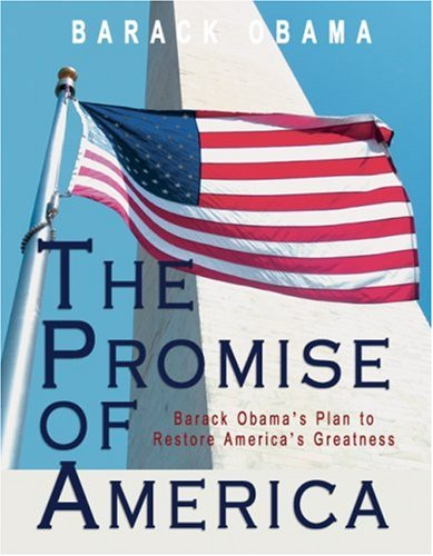 9780982445440: The Promise of America: Barack Obama's Plan to Restore America's Greatness