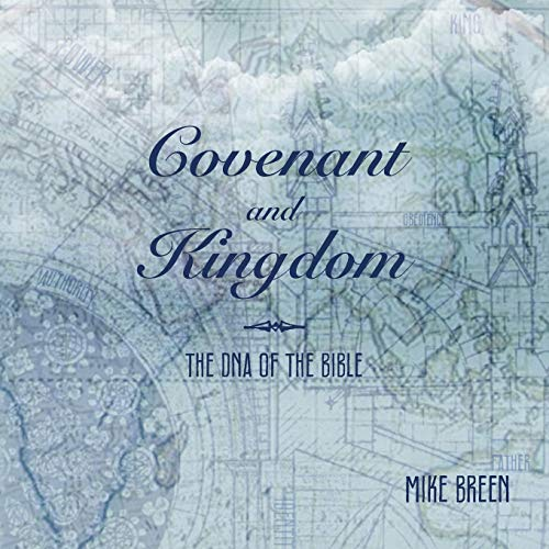 Covenant and Kingdom: The DNA of the Bible: Mike Breen