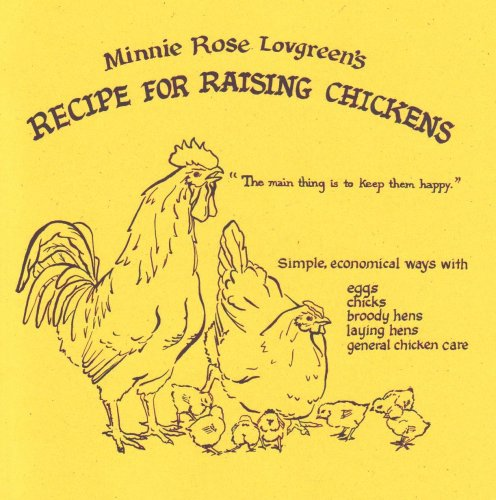 9780982455395: Minnie Rose Lovgreen's Recipe for Raising Chickens: 86-yr-old farmwoman's lively advice