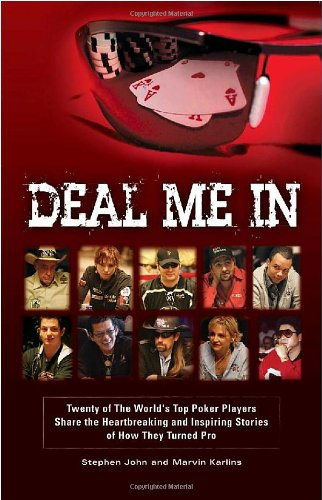 9780982455807: Deal Me In: Twenty of The World's Top Poker Pros Share How They Turned Pro