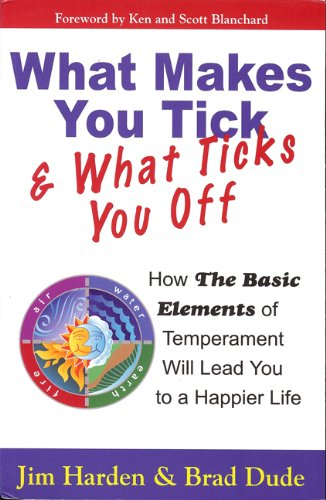 9780982461105: What Makes You Tick & What Ticks You Off: How The Basic Elements of Temperament Will Lead You to a Happier Life
