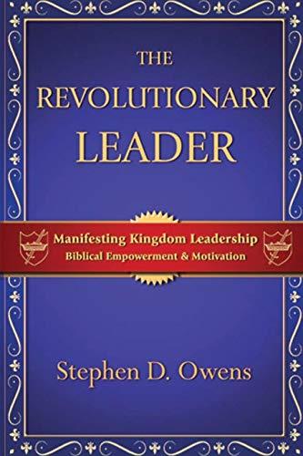 9780982462225: The Revolutionary Leader: Manifesting Kingdom Leadership