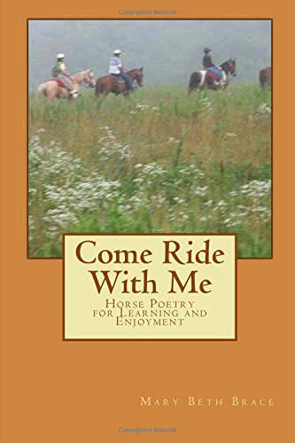 Come Ride With Me: Horse Poetry for Learning and Enjoyment: Mrs. Mary Beth Brace