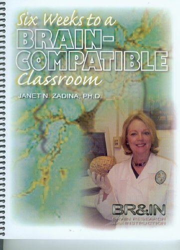 Six Weeks to a Brain-Compatible Classroom: Zadina, Janet N. And Ph.D.