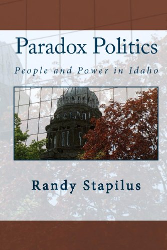 Paradox Politics: People and Power in Idaho: Stapilus, Randy