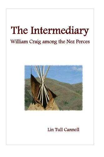 The Intermediary: William Craig Among the Nez Perces: Cannell, Lin Tull