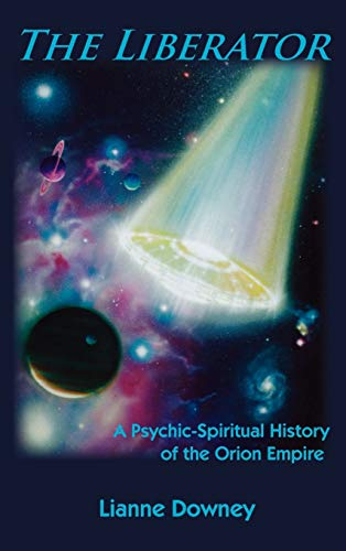 9780982469101: The Liberator: A Psychic-Spiritual History of the Orion Empire