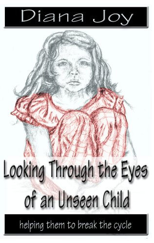 9780982470503: Looking Through the Eyes of an Unseen Child - helping them to break the cycle of child abuse