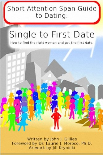 9780982475027: Short Attention Span Guide to Dating:: Single to First Date