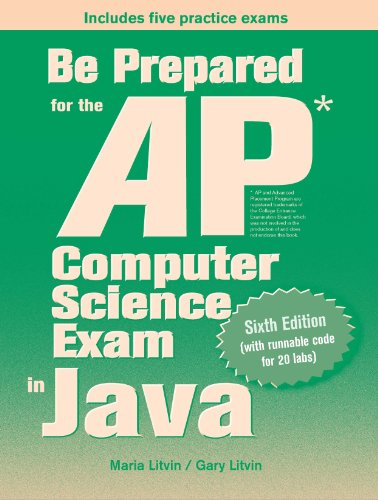 Be Prepared for the AP Computer Science Exam in Java: Maria Litvin; Gary Litvin