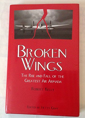 Broken Wings (The Rise and Fall of the Greatest Air Armada): Robert Kelly