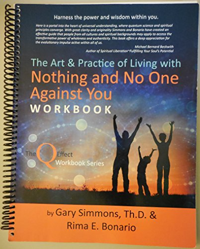 9780982479704: THE ART & PRACTICE OF LIVING WITH NOTHING AND NO ONE AGAINST YOU WORKBOOK