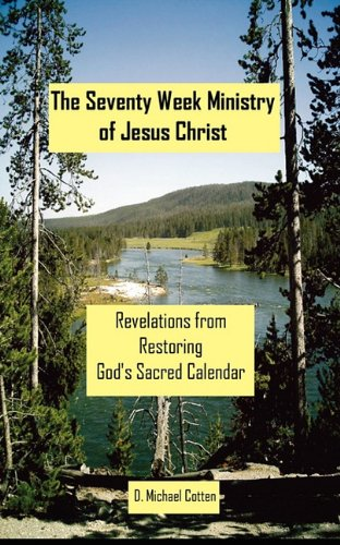 9780982480274: The Seventy Week Ministry of Jesus Christ: Revelations from Restoring God's Sacred Calendar