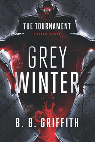 Grey Winter (The Tournament, Book 2): B. B. Griffith