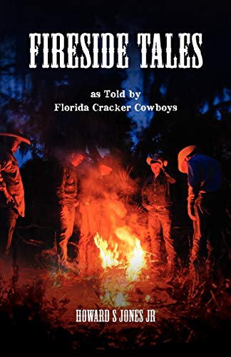 9780982483015: Fireside Tales: As told by Florida Cracker Cowboys; Embellished campfire and bedtime tall tales